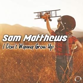 SAM MATTHEWS - I DON'T WANNA GROW UP
